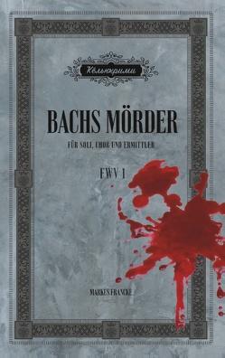 Bachs Mörder von Francke,  Markus