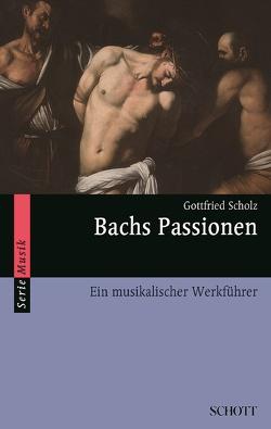 Bachs Passionen von Scholz,  Gottfried