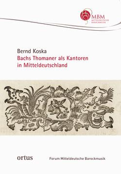 Bachs Thomaner als Kantoren in Mitteldeutschland von Bernd,  Koska