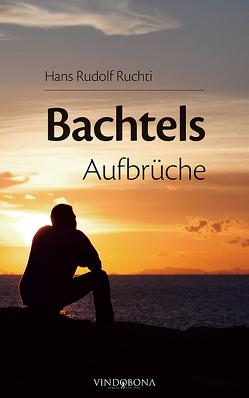 Bachtels Aufbrüche von Ruchti,  Hans Rudolf