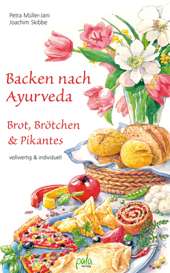 Backen nach Ayurveda – Brot, Brötchen & Pikantes von Mints,  Tatiana, Müller-Jani,  Petra, Schneevoigt,  Margret, Skibbe,  Joachim