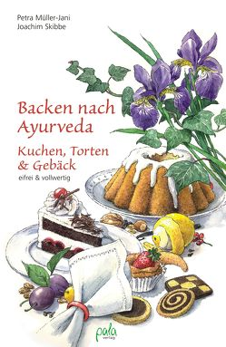 Backen nach Ayurveda – Kuchen, Torten & Gebäck von Heinelt,  Regina, Müller-Jani,  Petra, Schneevoigt,  Margret, Skibbe,  Joachim
