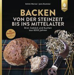 Backen von der Steinzeit bis ins Mittelalter von Dummer,  Jens, Werner,  Achim