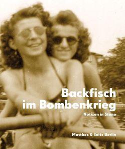 Backfisch im Bombenkrieg von Felsmann,  Barbara, Gröschner,  Annett, Meyer,  Grischa