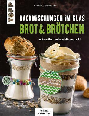 Backmischungen im Glas – Brot und Brötchen (KREATIV.INSPIRATION) von Iburg,  Anne, Pypke,  Susanne