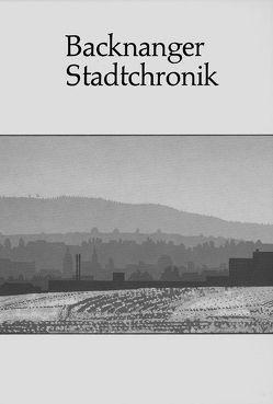 Backnanger Stadtchronik von Bomm,  Helmut, Fritz,  Gerhard, Kuhn,  Rudolf, Reustle,  Sabine, Rieckhoff,  Hannes, Schweizer,  Rolf