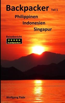 Backpacker Philippinen Indonesien Singapur Teil 1 von Pade,  Wolfgang