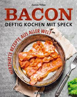 Bacon – Das große Speck-Kochbuch von Villas,  James