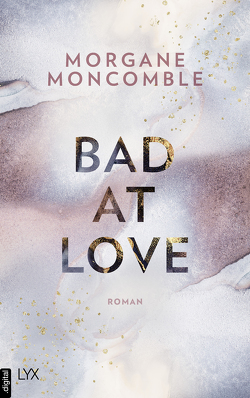 Bad At Love von Moncomble,  Morgane, Werner-Richter,  Ulrike