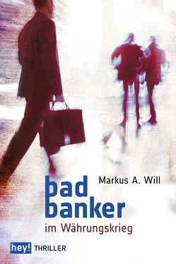 Bad Banker im Währungskrieg von Will,  Markus A.