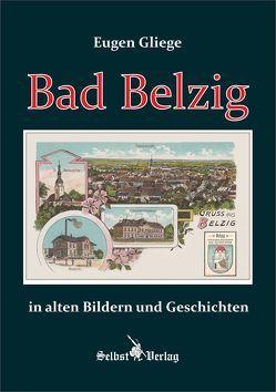 Bad Belzig in alten Bildern und Geschichten von Gliege,  Eugen, Pressezeichner GbR Gliege,  Eugen und Constanze