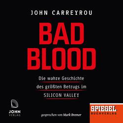 Bad Blood: Die wahre Geschichte des größten Betrugs im Silicon Valley – Ein SPIEGEL-Hörbuch von Bremer,  Mark, Carreyrou,  John, Dürr,  Karlheinz