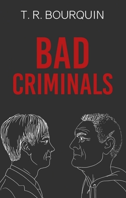 Bad Criminals von Bourquin,  Thierry