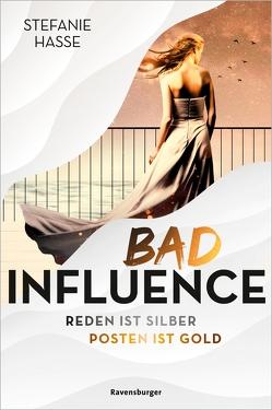 Bad Influence. Reden ist Silber, Posten ist Gold von Hasse,  Stefanie