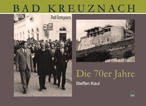 Bad Kreuznach. Die 70er Jahre von Kaul,  Steffen
