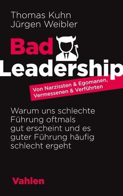 Bad Leadership von Kuhn,  Thomas, Weibler,  Jürgen