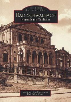 Bad Schwalbach – Kurstadt mit Tradition von Team des Stadtmuseums Bad Schwalbach