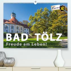 Bad Tölz – Freude am Leben! (Premium, hochwertiger DIN A2 Wandkalender 2021, Kunstdruck in Hochglanz) von Kuebler,  Harry