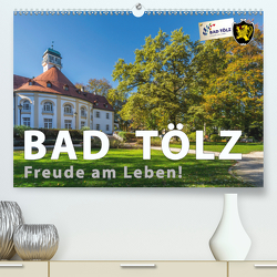 Bad Tölz – Freude am Leben! (Premium, hochwertiger DIN A2 Wandkalender 2020, Kunstdruck in Hochglanz) von Kuebler,  Harry