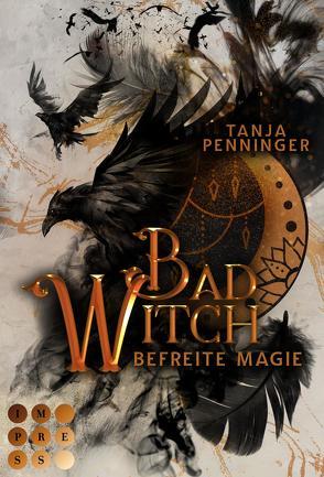 Bad Witch. Befreite Magie von Penninger,  Tanja