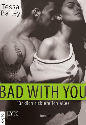 Bad With You – Für dich riskiere ich alles von Bailey,  Tessa, Wachs,  Anne-Marie