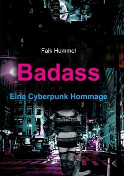 Badass: Eine Cyberpunk Hommage von Hummel,  Falk