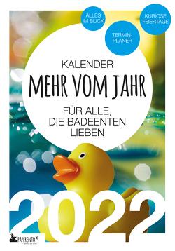 Badeenten Kalender 2022: Mehr vom Jahr – für alle, die Badeenten lieben von Marx,  Vitus