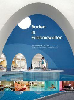 Baden in Erlebniswelten von Achleitner,  Markus, Adam,  Kim, Batz,  Klaus, European Waterpark Association e.V.,  Verband, Neidhardt,  Miriam