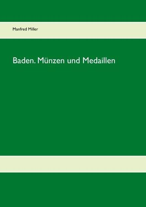 Baden. Münzen und Medaillen von Miller,  Manfred
