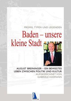 Baden – Unsere kleine Stadt. Promis, Typen und Legenden von Breininger,  August, Hasmann,  Gabriele
