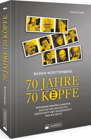 Baden-Württemberg: 70 Jahre – 70 Köpfe von Hub,  Dietrich Dr.