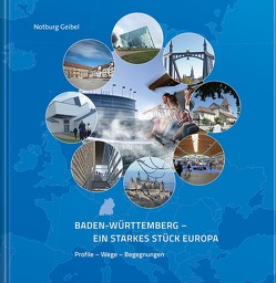 Baden-Württemberg – Ein starkes Stück Europa von Notburg,  Geibel