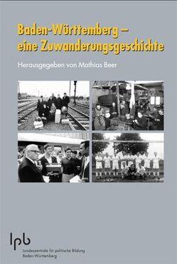 Baden-Württemberg – eine Zuwanderungsgeschichte von Beer,  Mathias, Frick,  Lothar, Weber,  Prof. Dr. Reinhold