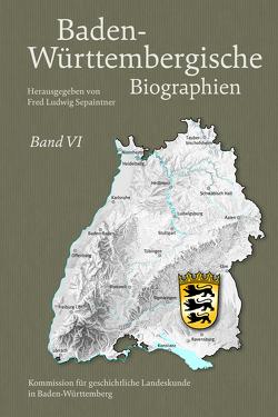 Baden-Württembergische Biographien / Baden-Württembergische Biographien Band VI von Sepaintner,  Fred L