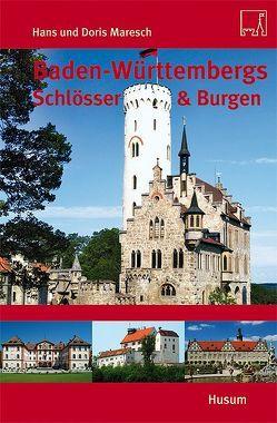 Baden-Württembergs Schlösser & Burgen von Maresch,  Doris, Maresch,  Hans
