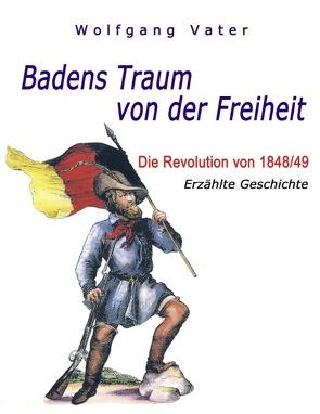 Badens Traum von der Freiheit von Vater,  Wolfgang