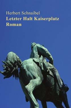 Badische Geschichten / Letzter Halt Kaiserplatz. Roman von Schnaibel,  Herbert