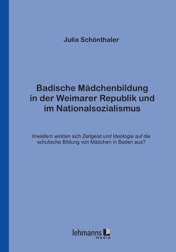 Badische Mädchenbildung in der Weimarer Republik und im Nationalsozialismus von Schönthaler,  Julia