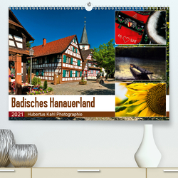 Badisches Hanauerland (Premium, hochwertiger DIN A2 Wandkalender 2021, Kunstdruck in Hochglanz) von Kahl,  Hubertus