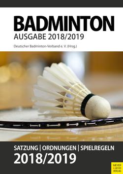 Badminton- Satzung, Ordnung, Spielregeln 2018/2019 von Verband,  Deutscher Badminton