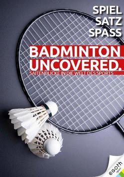 Badminton Uncovered von Bachl,  René, Daxner,  Miguel, Ilk,  Andrea, Laglstorfer