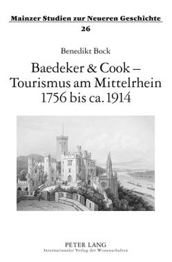 Baedeker & Cook – Tourismus am Mittelrhein 1756 bis ca. 1914 von Bock,  Benedikt