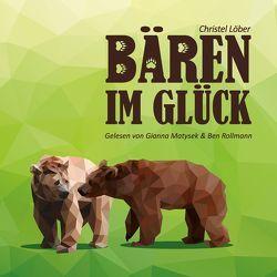 Bären im Glück von Löber,  Christel, Matysek,  Gianna, Rollmann,  Ben