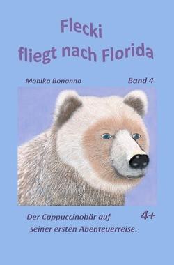 Bärenstarke Abenteuerreisen / Flecki fliegt nach Florida von Bonanno,  Monika