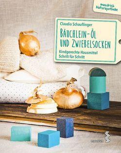 Bäuchlein-Öl & Zwiebelsocken von Schauflinger,  Claudia