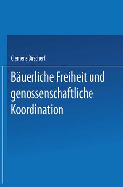 Bäuerliche Freiheit und genossenschaftliche Koordination von Dirscherl,  Clemens