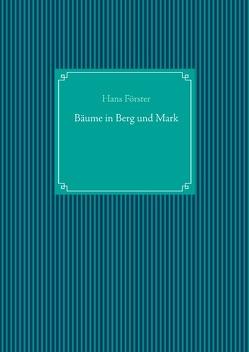 Bäume in Berg und Mark von Foerster,  Hans, UG,  Nachdruck