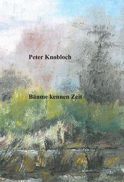 Bäume kennen Zeit von Knobloch,  Peter
