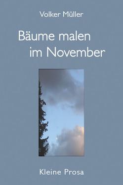 Bäume malen im November von Mueller,  Volker