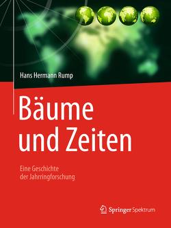 Bäume und Zeiten – Eine Geschichte der Jahrringforschung von Rump,  Hans Hermann